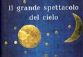 SCIENZA&LIBRI/ Il grande spettacolo del cielo: 8 visioni dell'universo dall'antichità ai nostri giorni