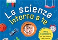SCIENZA&LIBRI/ La scienza intorno a te. Tanti esperimenti per ogni momento della giornata [Libri per Ragazzi]
