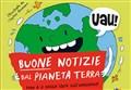 SCIENZA&LIBRI/ Buone notizie dal pianeta Terra. Non è il solito libro sull'ambiente [Libri per Ragazzi]